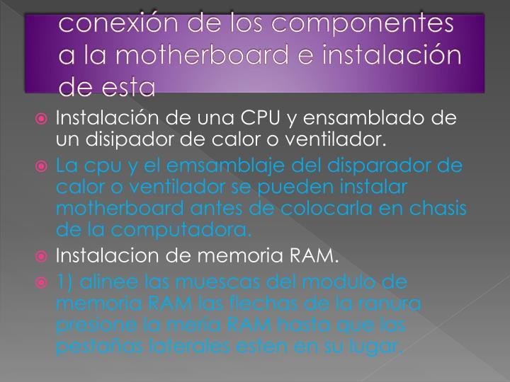 conexión de los componentes a la motherboard e instalación de esta
