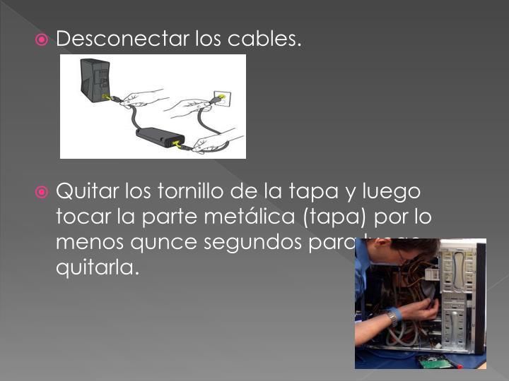 Desconectar los cables.