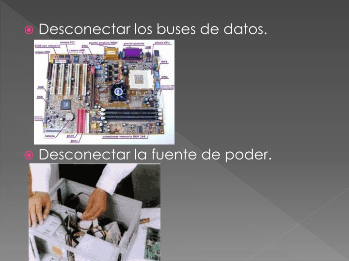 Desconectar los buses de datos.