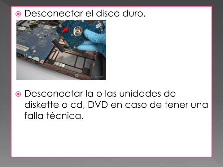 Desconectar el disco duro.