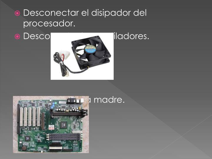 Desconectar el disipador del procesador.