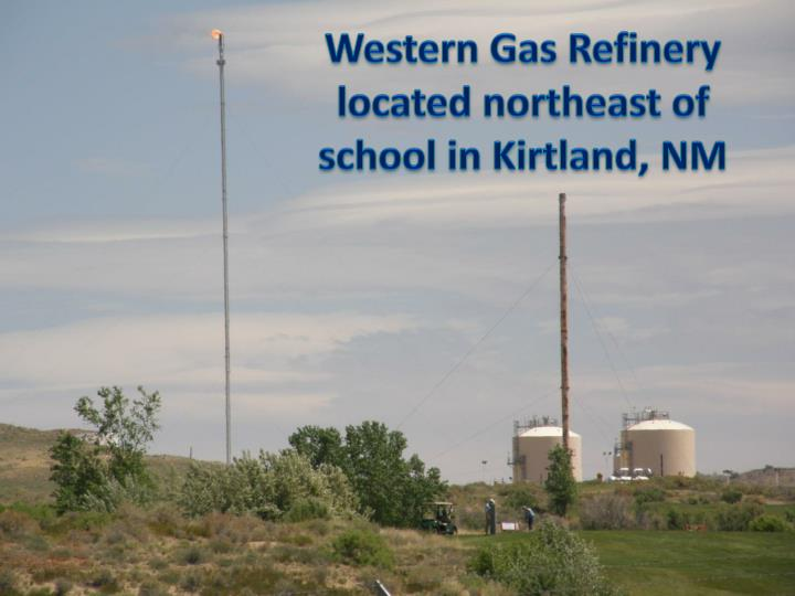 Western Gas Refinery located northeast of school in Kirtland, NM