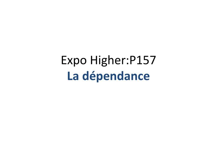Expo higher p157 la d pendance