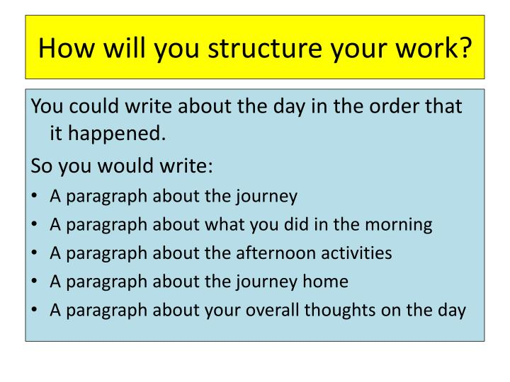 How will you structure your work?