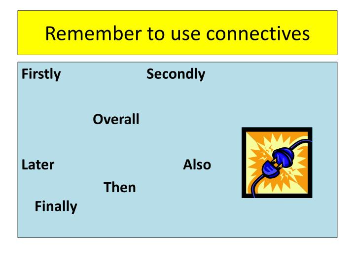 Remember to use connectives