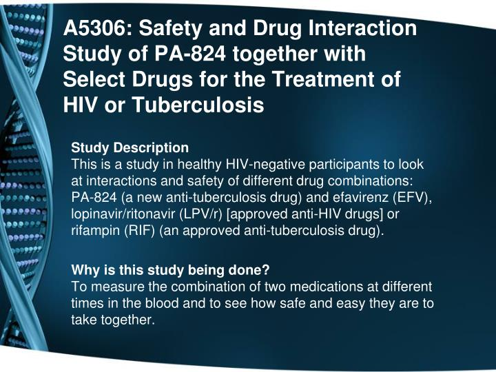 A5306: Safety and Drug Interaction Study of PA-824 together with Select Drugs for the Treatment of