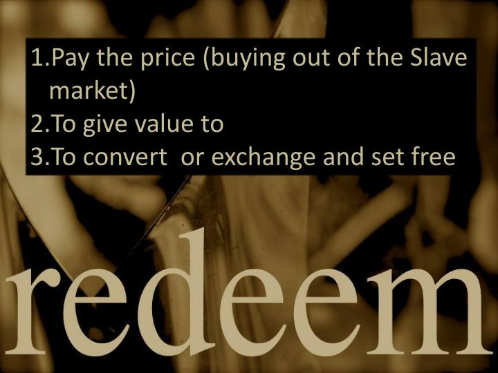 Pay the price (buying out of the Slave market)