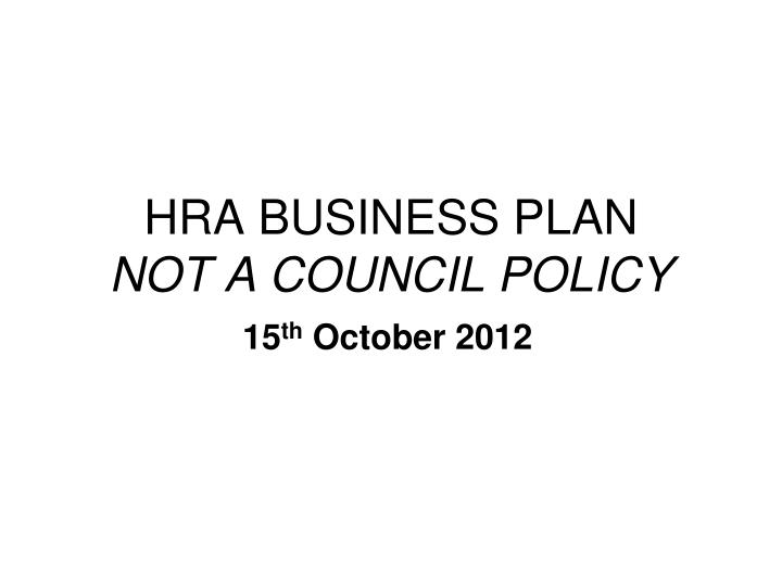 Hra business plan not a council policy