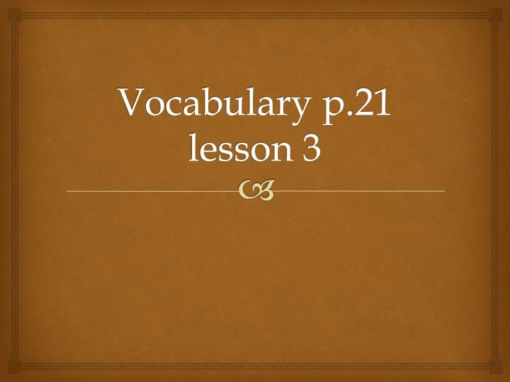 Vocabulary p 21 lesson 3