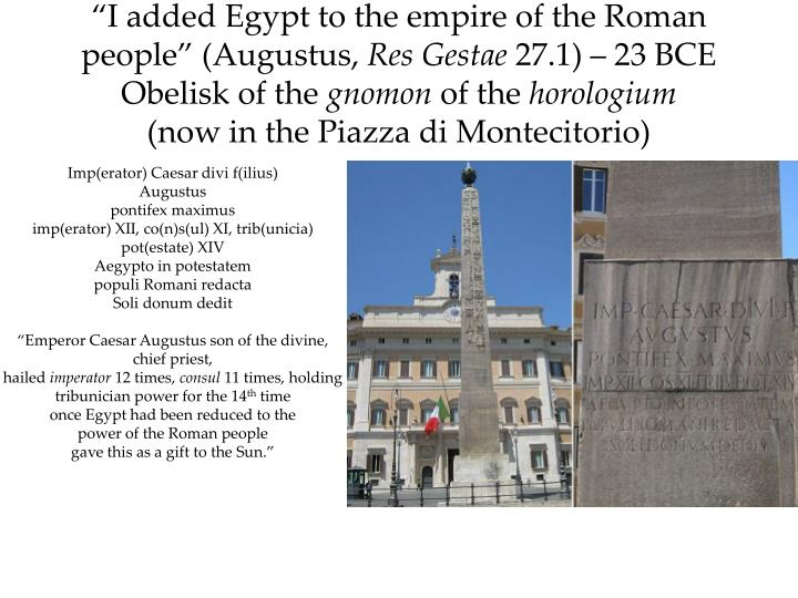 """I added Egypt to the empire of the Roman people"" (Augustus,"