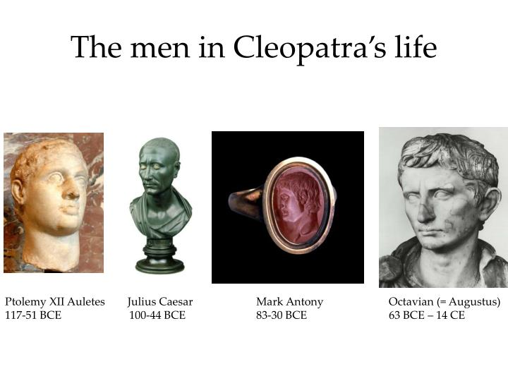 The men in Cleopatra's life
