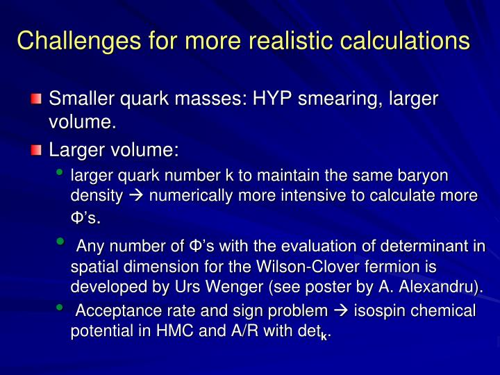 Challenges for more realistic calculations