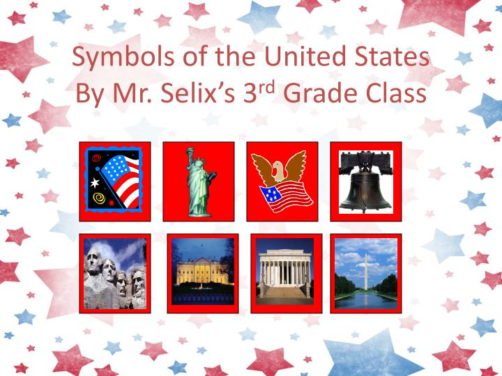 Symbols of the united states by mr selix s 3 rd grade class