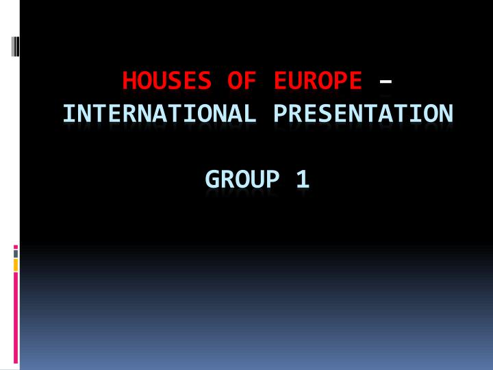 Houses of europe international presentation group 1