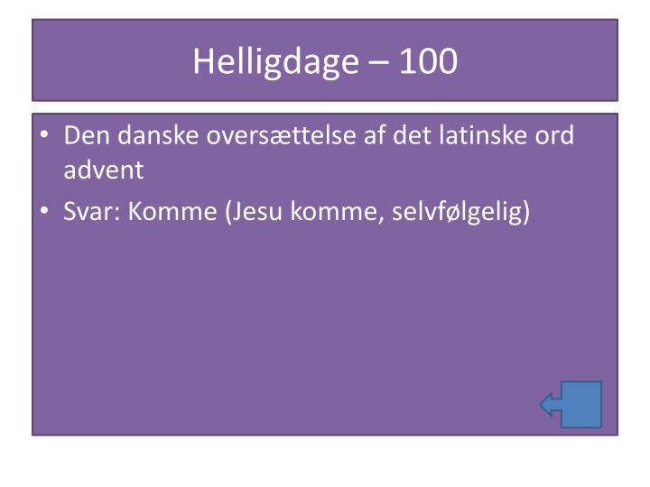 Helligdage – 100