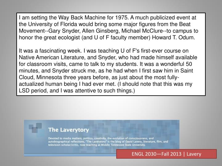 I am setting the Way Back Machine for 1975. A much publicized event at the University of Florida would bring some major figures from the Beat Movement--Gary Snyder, Allen Ginsberg, Michael McClure--to campus to honor the great ecologist (and U of F faculty member) Howard T.
