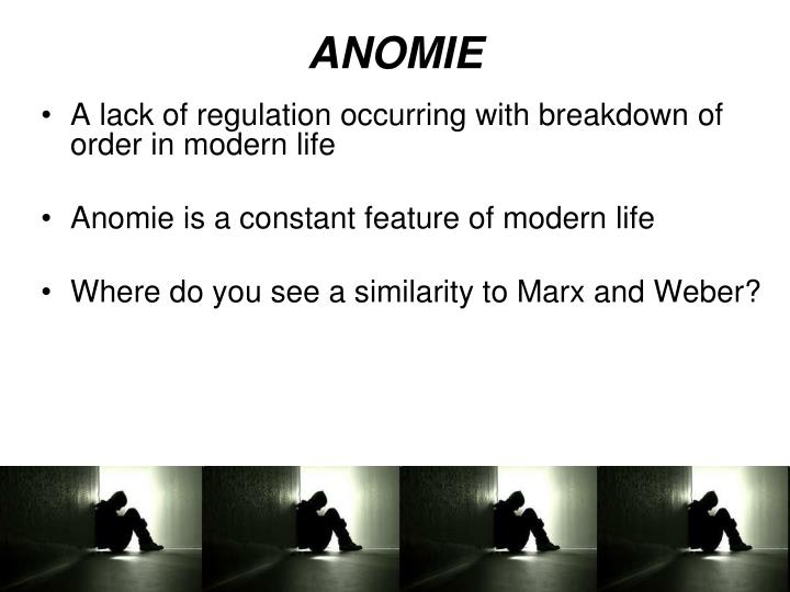 marx alienation and durkheims anomie Quotation of marx describes a worker's alienation from the product of his   durkheim's concept of anomie and the socio- logical idea of value.