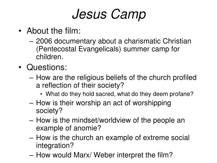 sociology jesus camp Kara riggio sociology short paper #2 april 8, 2014 the movie jesus camp examines the evangelic christian community through the prism of a summer camp i don't believe that emile durkheim would be agitated or surprised by this movie, but rather accustomed to it.