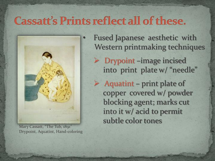 Cassatt s prints reflect all of these
