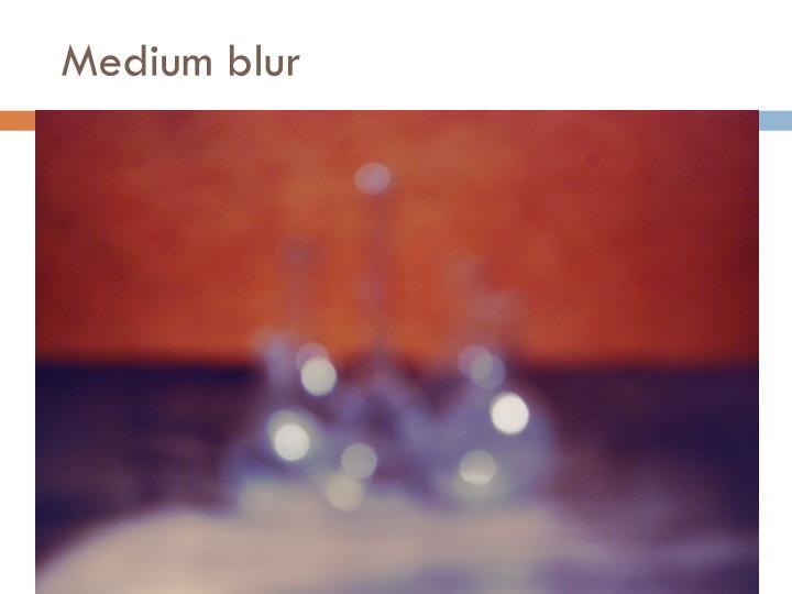 Medium blur