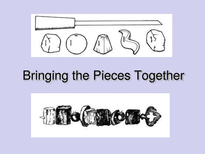 Bringing the Pieces Together