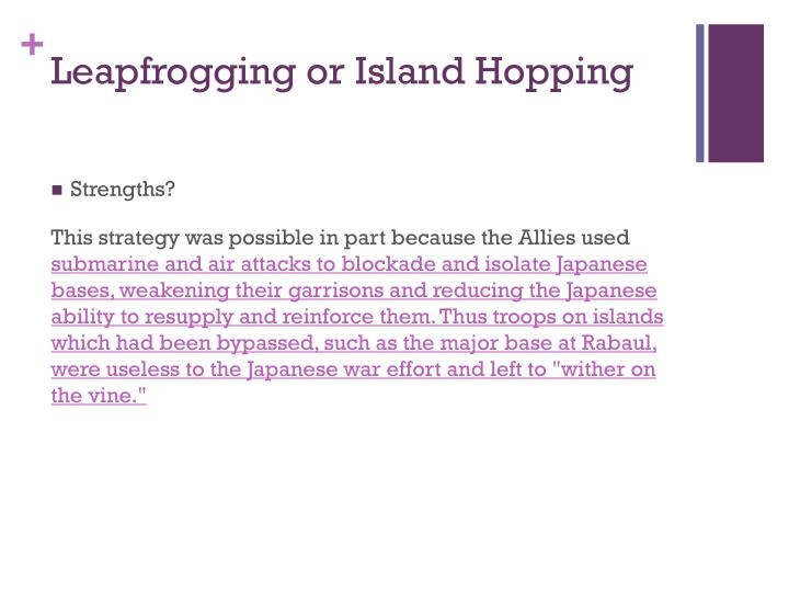 Leapfrogging or Island Hopping
