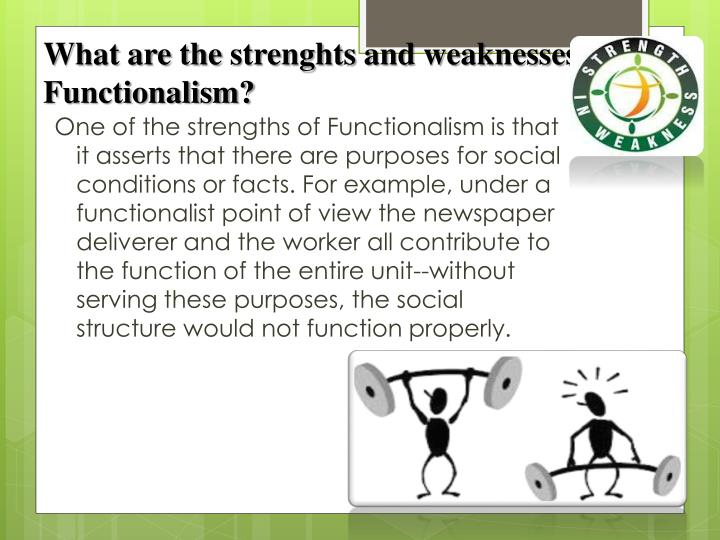 strenghts and limitations of functionalism Functionalism strengths and limitation emile durkheim was a french sociologist, social psychologist and philosopher limitations of functionalism.
