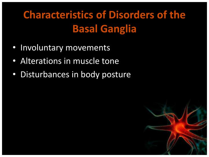 Characteristics of Disorders of the Basal Ganglia
