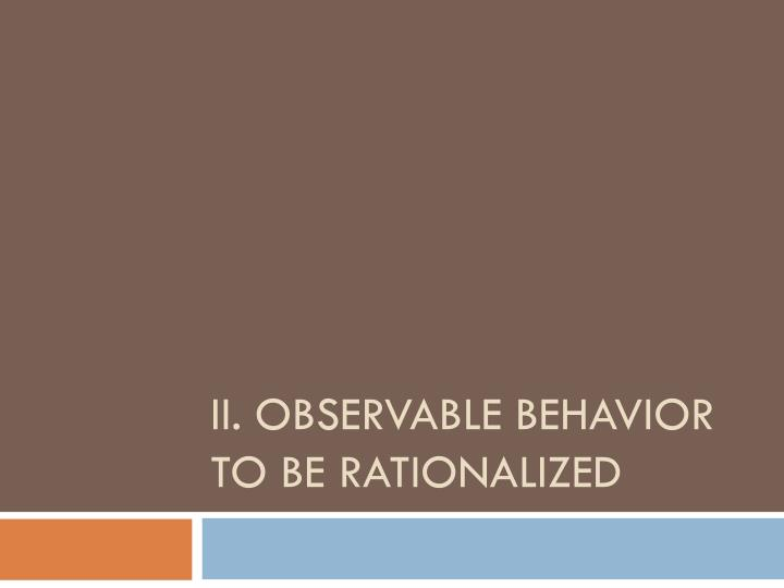 Ii observable behavior to be rationalized