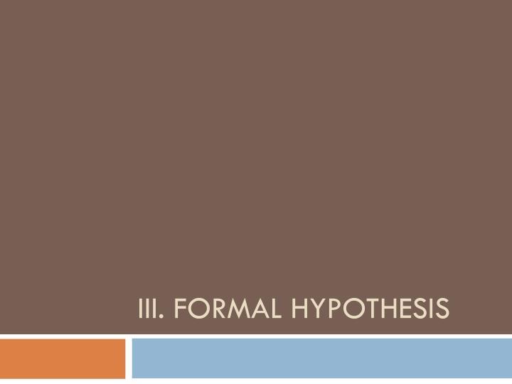 III. Formal Hypothesis