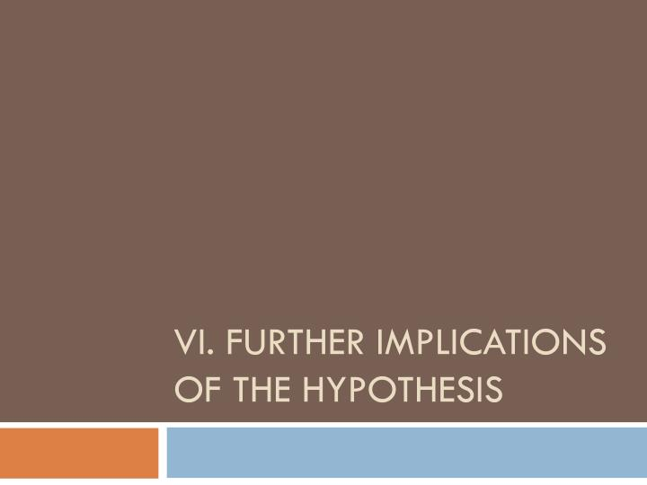 VI. Further Implications of The Hypothesis