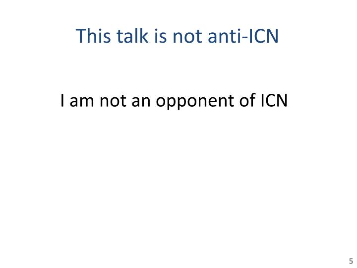 This talk is not anti-ICN
