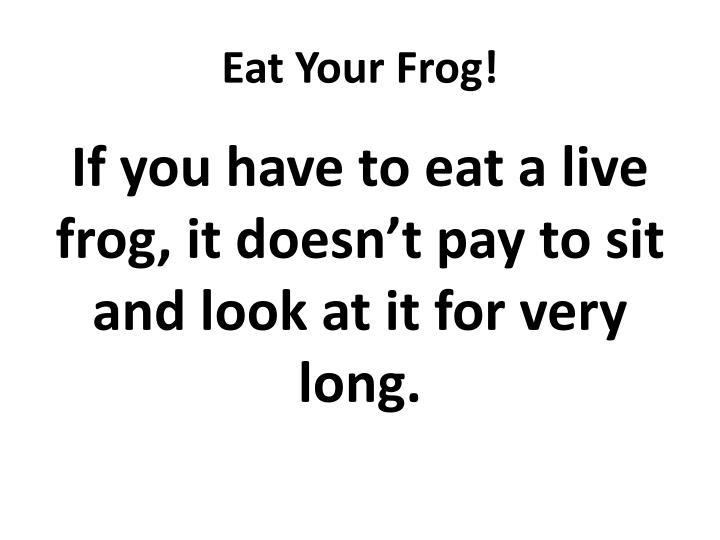 Eat Your Frog!