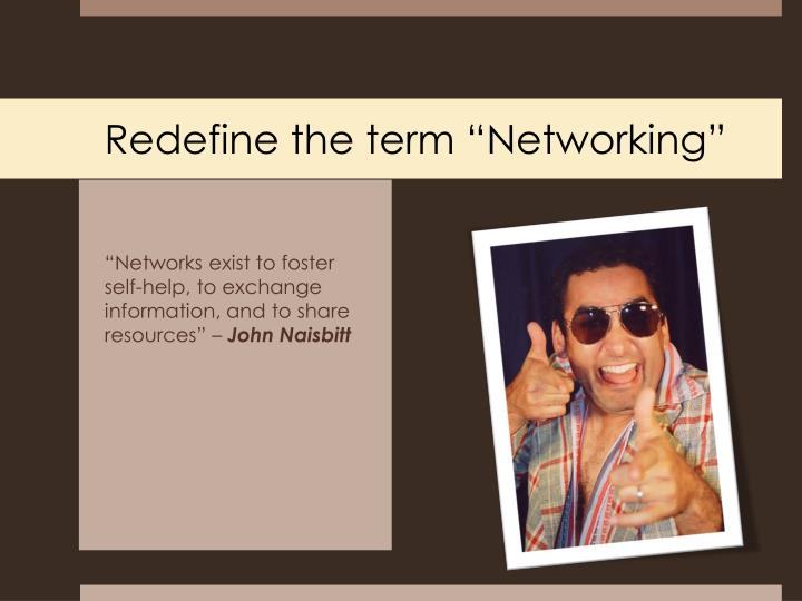 Redefine the term networking