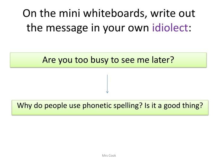 On the mini whiteboards, write out the message in your own