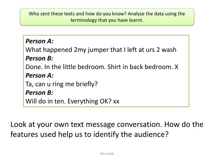 Look at your own text message conversation. How do the features used help us to identify the audience?