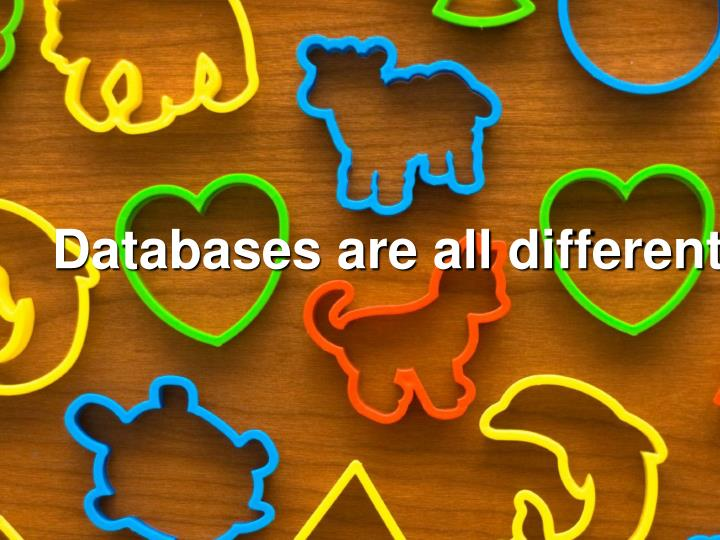 Databases are all different