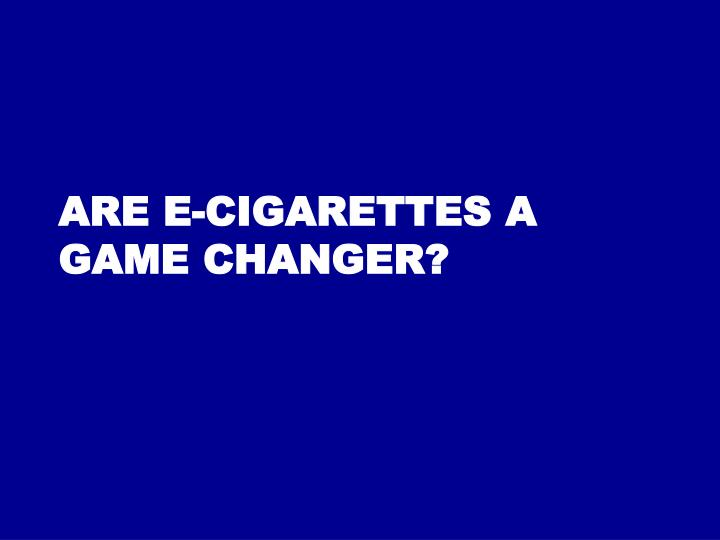 Are E-cigarettes a game changer?