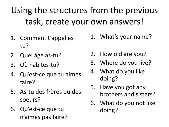 Using the structures from the previous task, create your own answers!