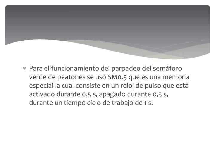 Para el funcionamiento del parpadeo del semáforo verde de peatones se usó SM0.5 que es una memoria especial la cual consiste en un