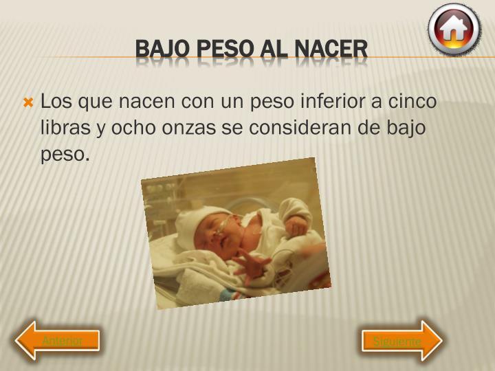 Los que nacen con un peso inferior a cinco libras y ocho onzas se consideran de bajo peso.