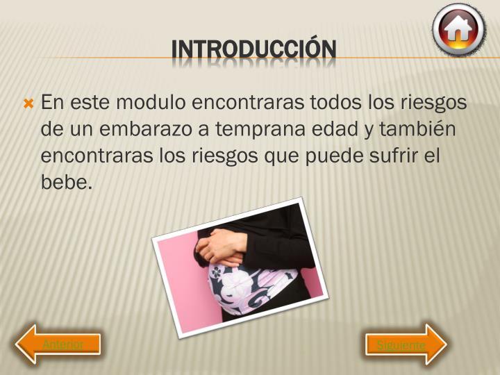 En este modulo encontraras todos los riesgos de un embarazo a temprana edad y también encontraras los riesgos que puede sufrir el bebe.