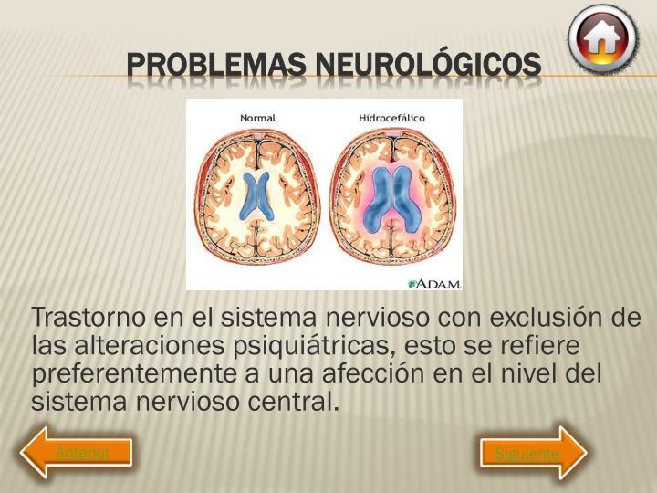 Trastorno en el sistema nervioso con exclusión de las alteraciones psiquiátricas, esto se refiere preferentemente a una afección en el nivel del sistema nervioso central.