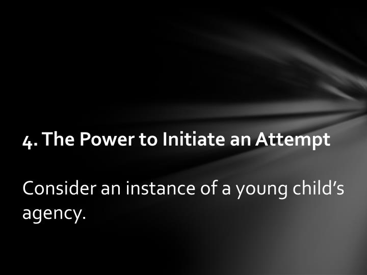 4. The Power to Initiate an Attempt
