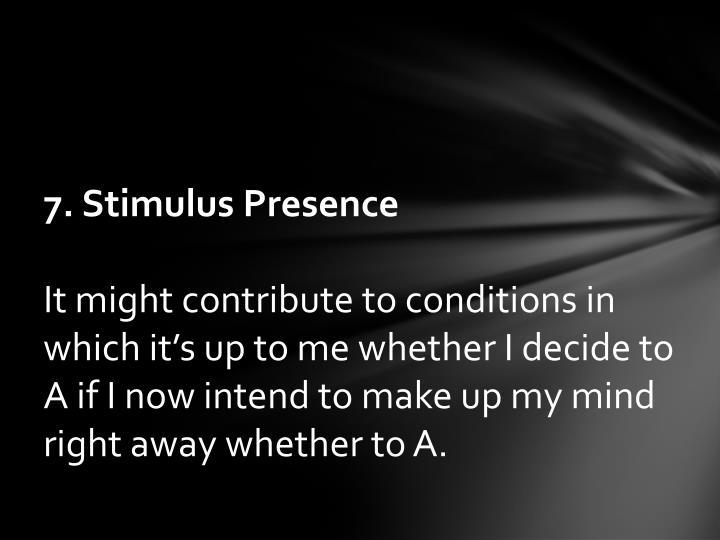 7. Stimulus Presence