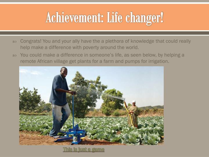 Achievement: Life changer!