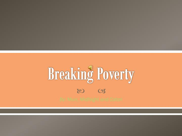 Breaking poverty