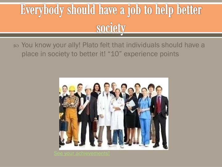 Everybody should have a job to help better society