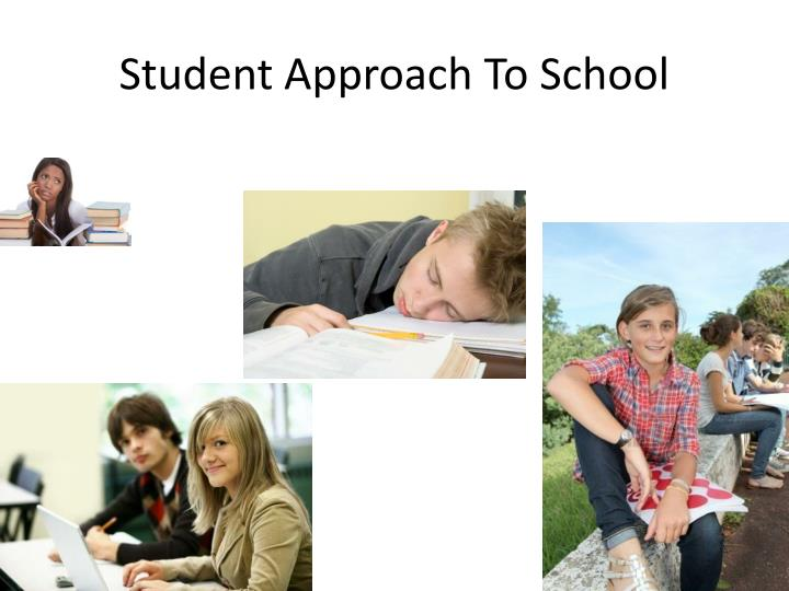 Student Approach To School