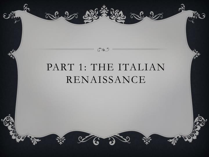 Part 1 the italian renaissance
